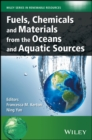 Fuels, Chemicals and Materials from the Oceans and Aquatic Sources - Book