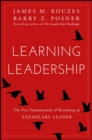 Learning Leadership : The Five Fundamentals of Becoming an Exemplary Leader - eBook