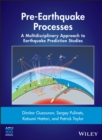 Pre-Earthquake Processes : A Multidisciplinary Approach to Earthquake Prediction Studies - Book