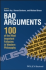 Bad Arguments : 100 of the Most Important Fallacies in Western Philosophy - Book