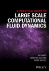 A Practical Guide to Large Scale Computational Fluid Dynamics - Book