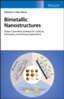 Bimetallic Nanostructures : Shape-Controlled Synthesis for Catalysis, Plasmonics, and Sensing Applications - eBook