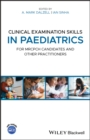 Clinical Examination Skills in Paediatrics : For MRCPCH Candidates and Other Practitioners - eBook