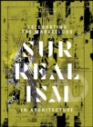Celebrating the Marvellous : Surrealism in Architecture - Book
