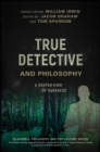 True Detective and Philosophy : A Deeper Kind of Darkness - eBook