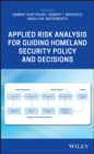 Applied Risk Analysis for Guiding Homeland Security Policy and Decisions - Book