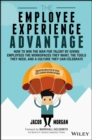 The Employee Experience Advantage. : How to Win the War for Talent by Giving Employees the Workspaces they Want, the Tools they Need, and a Culture They Can Celebrate - eBook