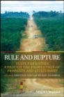 Rule and Rupture : State Formation Through the Production of Property and Citizenship - eBook