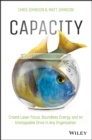 Capacity : Create Laser Focus, Boundless Energy, and an Unstoppable Drive In Any Organization - Book