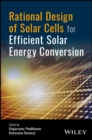 Rational Design of Solar Cells for Efficient Solar Energy Conversion - Book