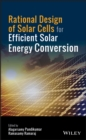 Rational Design of Solar Cells for Efficient Solar Energy Conversion - eBook