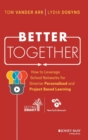 Better Together : How to Leverage School Networks For Smarter Personalized and Project Based Learning - Book