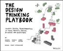 The Design Thinking Playbook : Mindful Digital Transformation of Teams, Products, Services, Businesses and Ecosystems - Book