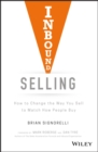 Inbound Selling : How to Change the Way You Sell to Match How People Buy - Book