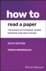 How to Read a Paper : The Basics of Evidence-based Medicine and Healthcare - Book