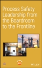 Process Safety Leadership from the Boardroom to the Frontline - Book