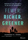 Fewer, Richer, Greener : Prospects for Humanity in an Age of Abundance - Book