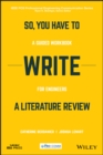 So, You Have to Write a Literature Review : A Guided Workbook for Engineers - eBook