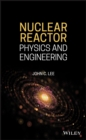 Nuclear Reactor : Physics and Engineering - eBook