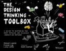 The Design Thinking Toolbox : A Guide to Mastering the Most Popular and Valuable Innovation Methods - Book