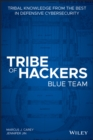 Tribe of Hackers Blue Team : Tribal Knowledge from the Best in Defensive Cybersecurity - eBook