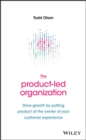 The Product-Led Organization : Drive Growth By Putting Product at the Center of Your Customer Experience - eBook