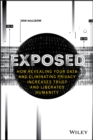 Exposed : How Revealing Your Data and Eliminating Privacy Increases Trust and Liberates Humanity - Book