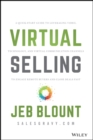 Virtual Selling : A Quick-Start Guide to Leveraging Video, Technology, and Virtual Communication Channels to Engage Remote Buyers and Close Deals Fast - eBook