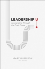 Leadership U : Accelerating Through the Crisis Curve - eBook