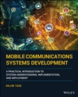 Mobile Communications Systems Development : A Practical Introduction to System Understanding, Implementation and Deployment - Book