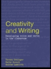 Creativity and Writing : Developing Voice and Verve in the Classroom - eBook