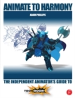 Animate to Harmony : The Independent Animator's Guide to Toon Boom - eBook