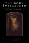 The Body Emblazoned : Dissection and the Human Body in Renaissance Culture - eBook
