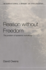 Reason Without Freedom : The Problem of Epistemic Normativity - eBook