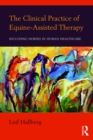 The Clinical Practice of Equine-Assisted Therapy : Including Horses in Human Healthcare - eBook