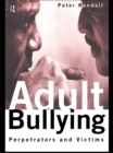 Adult Bullying : Perpetrators and Victims - eBook