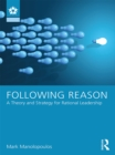 Following Reason : A Theory and Strategy for Rational Leadership - eBook