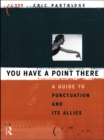 You Have a Point There : A Guide to Punctuation and Its Allies - eBook