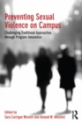 Preventing Sexual Violence on Campus : Challenging Traditional Approaches through Program Innovation - eBook