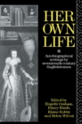 Her Own Life : Autobiographical Writings by Seventeenth-Century Englishwomen - eBook