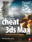 How to Cheat in 3ds Max 2014 : Get Spectacular Results Fast - eBook