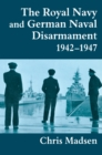 The Royal Navy and German Naval Disarmament 1942-1947 - eBook