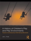 A History of Children's Play and Play Environments : Toward a Contemporary Child-Saving Movement - eBook