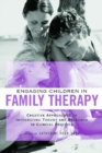 Engaging Children in Family Therapy : Creative Approaches to Integrating Theory and Research in Clinical  Practice - eBook