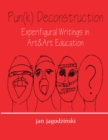 Pun(k) Deconstruction : Experifigural Writings in Art&art Education - eBook