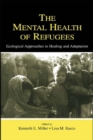 The Mental Health of Refugees : Ecological Approaches To Healing and Adaptation - eBook