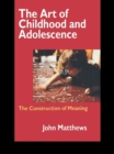 The Art of Childhood and Adolescence : The Construction of Meaning - eBook