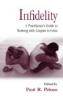 Infidelity : A Practitioner's Guide to Working with Couples in Crisis - eBook