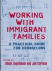 Working With Immigrant Families : A Practical Guide for Counselors - eBook