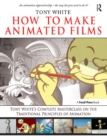 How to Make Animated Films : Tony White's Masterclass Course on the Traditional Principles of Animation - eBook